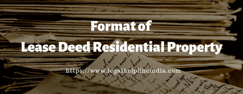 Format of Lease Deed Residential Property by Legal Help Line India