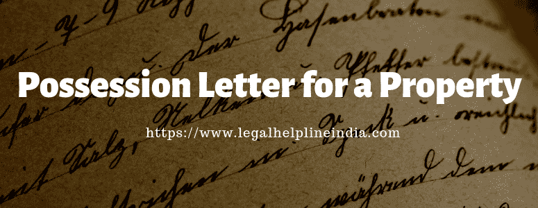 Possession letter for a property legal Help Line India